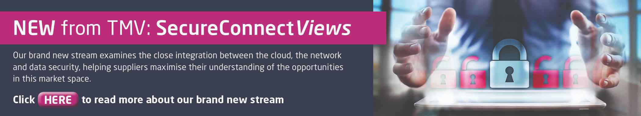 Introducing Secure Connect Views a new stream to TechMarketView